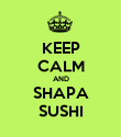 KEEP CALM AND SHAPA SUSHI - Personalised Poster large