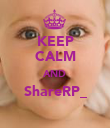 KEEP CALM AND ShareRP_  - Personalised Poster small