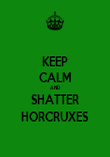 KEEP CALM AND SHATTER HORCRUXES - Personalised Poster large