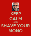 KEEP CALM AND SHAVE YOUR MONO - Personalised Poster large