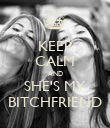 KEEP CALM AND SHE'S MY BITCHFRIEND - Personalised Poster large