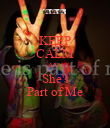 KEEP CALM AND She's Part of Me - Personalised Poster large