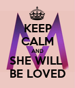 KEEP CALM AND SHE WILL  BE LOVED - Personalised Poster large