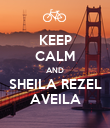 KEEP CALM AND SHEILA REZEL AVEILA - Personalised Poster large