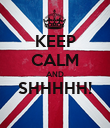 KEEP CALM AND SHHHHH!  - Personalised Poster large