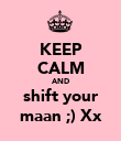KEEP CALM AND shift your maan ;) Xx - Personalised Poster large