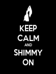 KEEP CALM AND SHIMMY ON - Personalised Poster large