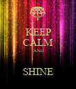 KEEP CALM AND  SHINE - Personalised Poster large