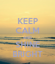 KEEP CALM AND SHINE BRIGHT - Personalised Poster large