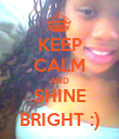 KEEP CALM AND SHINE BRIGHT :) - Personalised Poster large