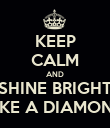KEEP CALM AND SHINE BRIGHT LIKE A DIAMOND - Personalised Poster large
