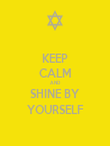 KEEP CALM AND SHINE BY YOURSELF - Personalised Poster large