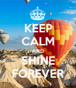 KEEP CALM AND SHINE FOREVER - Personalised Poster small