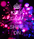 KEEP CALM AND SHINE ON - Personalised Poster large