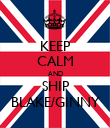 KEEP CALM AND SHIP BLAKE/GINNY - Personalised Poster large