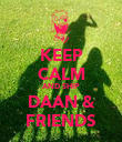 KEEP CALM AND SHIP DAAN & FRIENDS - Personalised Poster large
