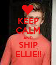 KEEP CALM AND SHIP ELLIE!! - Personalised Poster large