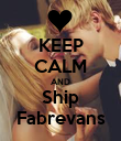 KEEP CALM AND Ship Fabrevans - Personalised Poster large