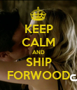 KEEP CALM AND SHIP FORWOOD - Personalised Poster large