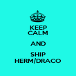 KEEP CALM AND SHIP HERM/DRACO - Personalised Poster large