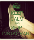 KEEP CALM AND SHIP  INSTAGRANT - Personalised Poster large