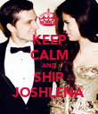 KEEP CALM AND SHIP JOSHLENA - Personalised Poster large
