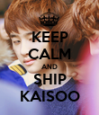 KEEP CALM AND SHIP KAISOO - Personalised Poster large