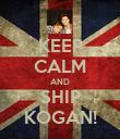 KEEP CALM AND SHIP KOGAN! - Personalised Poster large