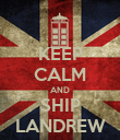 KEEP CALM AND SHIP LANDREW - Personalised Poster large