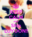KEEP CALM AND Ship LUYOON!! - Personalised Poster large