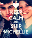 KEEP CALM AND SHIP MICHELLIE - Personalised Poster large