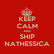 KEEP CALM AND SHIP NATHESSICA - Personalised Poster large