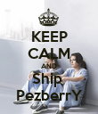 KEEP CALM AND Ship  PezberrY - Personalised Poster large