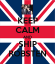KEEP CALM AND SHIP ROBSTEN - Personalised Poster large