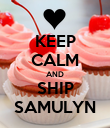 KEEP CALM AND SHIP SAMULYN - Personalised Poster large