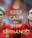 KEEP CALM AND SHIP SERNANDO - Personalised Poster large