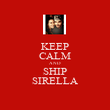 KEEP CALM AND SHIP SIRELLA - Personalised Poster large