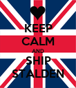 KEEP CALM AND SHIP STALDEN - Personalised Poster large