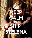 KEEP CALM AND SHIP  STELENA - Personalised Poster large