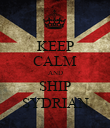 KEEP CALM AND SHIP SYDRIAN - Personalised Poster large