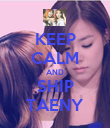 KEEP CALM AND SHIP TAENY - Personalised Poster large