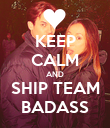 KEEP CALM AND SHIP TEAM BADASS - Personalised Poster large
