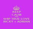 KEEP CALM AND SHIP TRUE LOVE RICKY + ADRIAN - Personalised Poster large