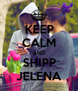 KEEP CALM AND SHIPP JELENA - Personalised Poster large