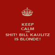 KEEP CALM AND SHIT! BILL KAULITZ IS BLONDE! - Personalised Poster large