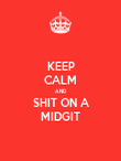 KEEP CALM AND SHIT ON A MIDGIT - Personalised Poster large