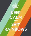 KEEP CALM AND SHIT RAINBOWS - Personalised Poster large