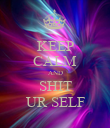 KEEP CALM AND SHIT UR SELF - Personalised Poster large