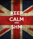 KEEP CALM AND SHM  - Personalised Poster large