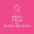 KEEP CALM AND SHOO-BE-DOO  - Personalised Poster large